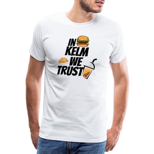 IM KELM WE TRUST! - Männer Premium T-Shirt