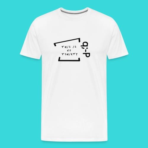 This is no tshirt! q;-P - Männer Premium T-Shirt