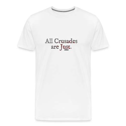All Crusades Are Just. - Men's Premium T-Shirt