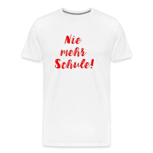 Nie mehr Schule! - Männer Premium T-Shirt