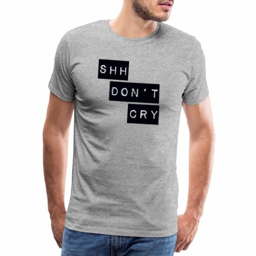 Shh dont cry - Men's Premium T-Shirt