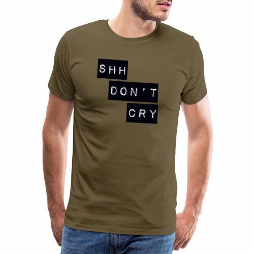 Shh dont cry - Men's Premium T-Shirt