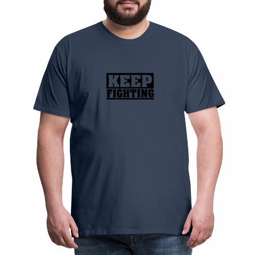 KEEP FIGHTING, Spruch, Kämpf weiter, gib nicht auf - Männer Premium T-Shirt
