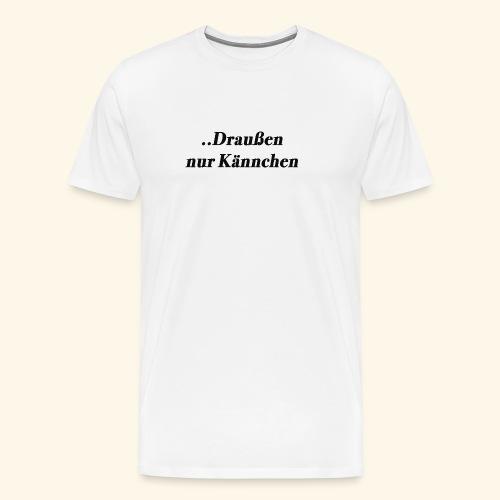 draussen nur Kännchen - Männer Premium T-Shirt