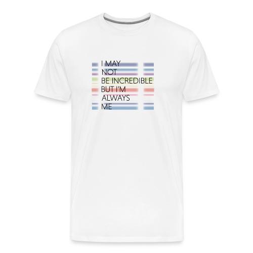 I may not be incredible - Men's Premium T-Shirt