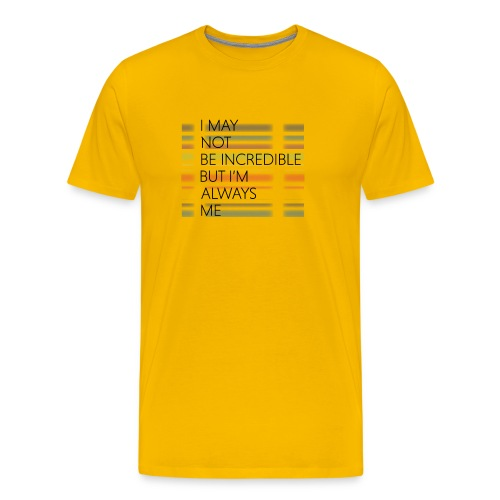 I may not be incredible - Herre premium T-shirt