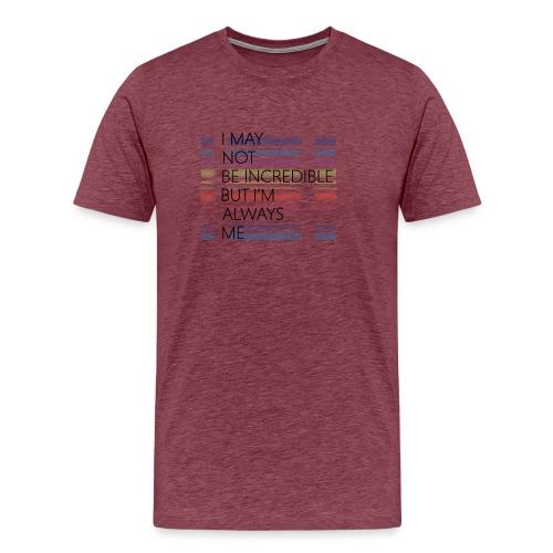 I may not be incredible - Herre premium T-shirt