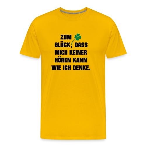 Zum Glück daß mich keiner hören kann wie ich denke - Männer Premium T-Shirt