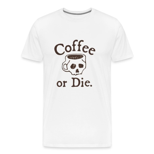 Coffee or Die - Men's Premium T-Shirt