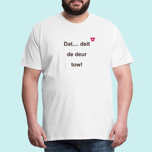 Dat deit de deur tow def ms verti b - Mannen Premium T-shirt