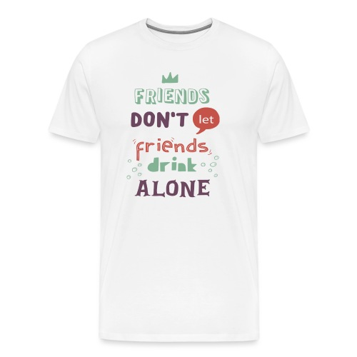 friendsdontletfriendsdrin - Men's Premium T-Shirt
