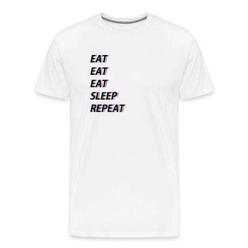Eat, eat, eat, sleep, repeat - Männer Premium T-Shirt