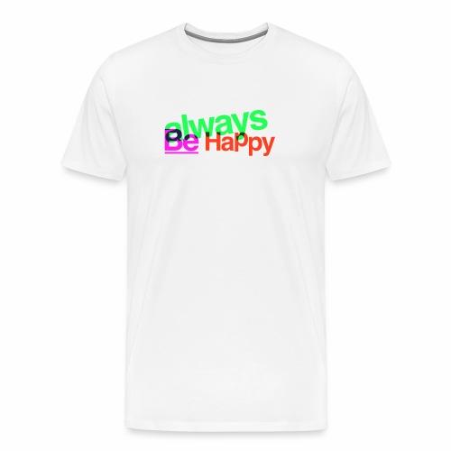 Always be Happy - Maglietta Premium da uomo
