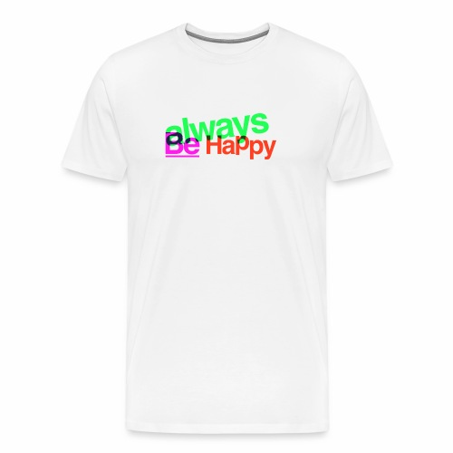 Always be Happy - Maglietta Premium da uomo