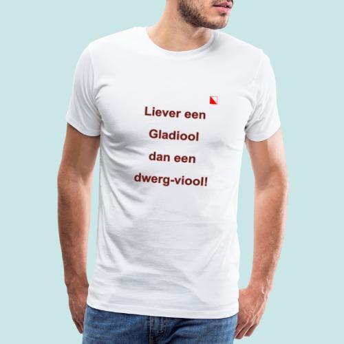Liever een Gladiool dan een dwerg viool b - Mannen Premium T-shirt