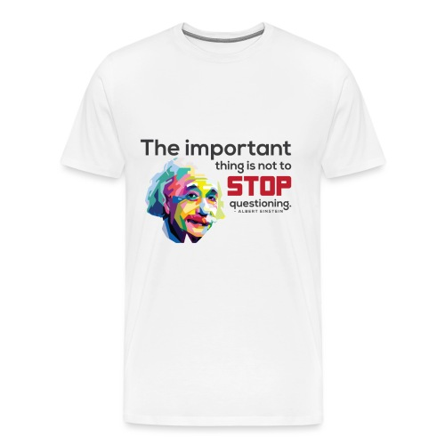 Do not stop questioning - Men's Premium T-Shirt