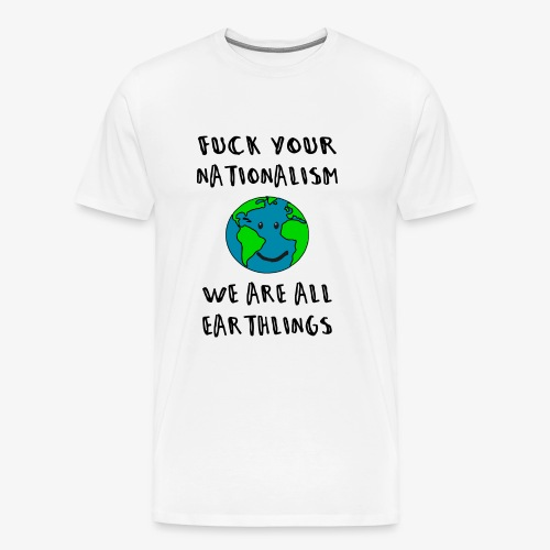 F*CK Your Nationalism - Männer Premium T-Shirt