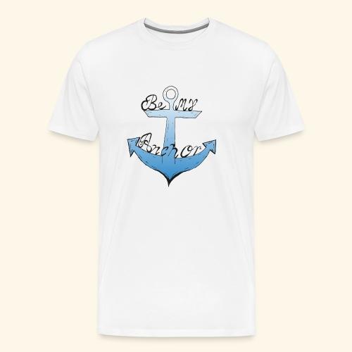 Be my anchor weiß Herren - Männer Premium T-Shirt