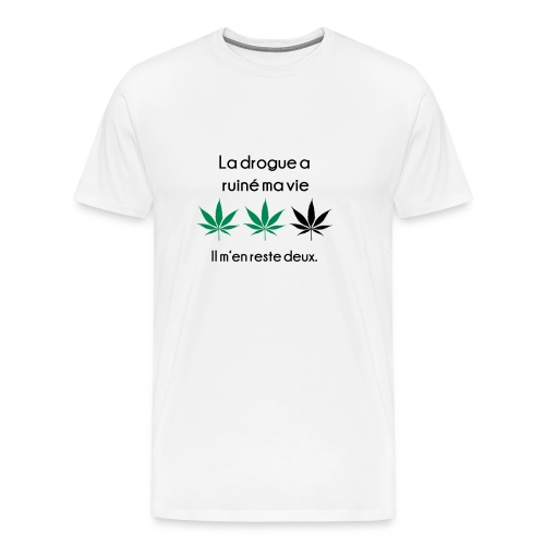 La drogue à ruiné ma vie - T-shirt Premium Homme