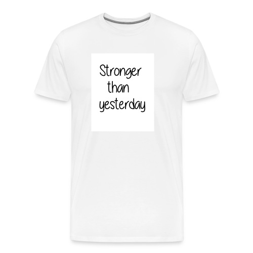 Stronger than yesterday tshirt woman - Men's Premium T-Shirt