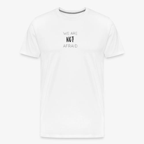 We are not afraid | White - Men's Premium T-Shirt