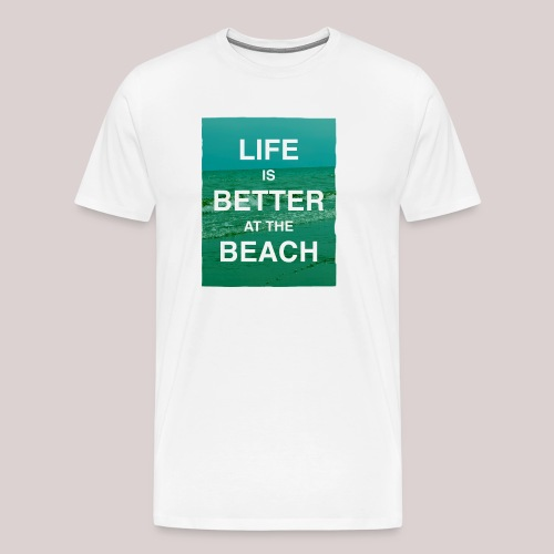 Life is better at beach - Männer Premium T-Shirt