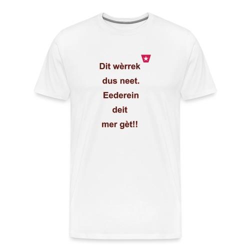 Dit we rrek dus neet eederein deit mer ge t Verti - Mannen Premium T-shirt