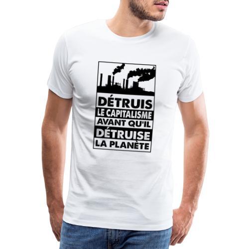 Détruis le capitalisme - T-shirt Premium Homme