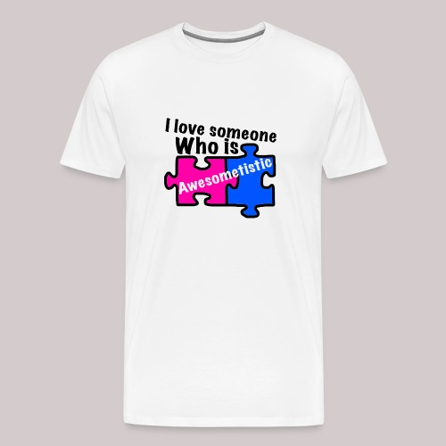 I love someone who is awesometistic t shirt - Men's Premium T-Shirt
