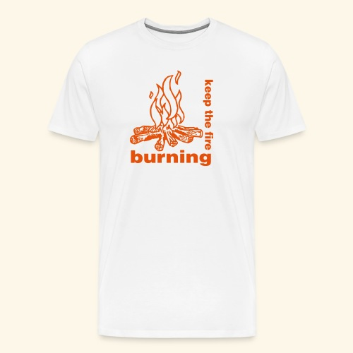 keep the fire burning - Männer Premium T-Shirt