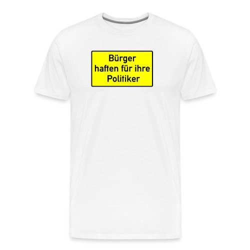 schild_buerger_haften_400 - Männer Premium T-Shirt