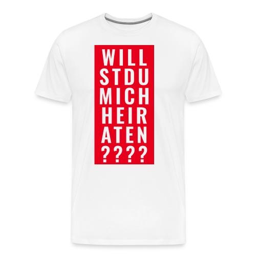 WILLST DU MICH HEIRATEN - LOVE - ANTRAG - HOCHZEIT - Männer Premium T-Shirt