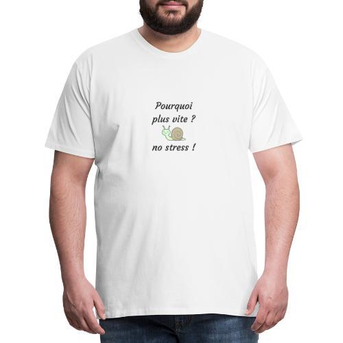 pourquoi plus vite ? no stress ! - T-shirt Premium Homme