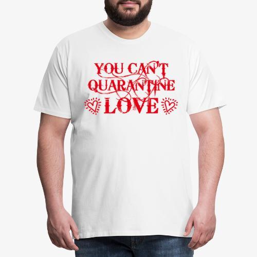 01 You Can't Quarantine Love Liebe Spruch Maske - Männer Premium T-Shirt