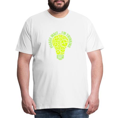 PLEASE WAIT ... I'M THINKING - Männer Premium T-Shirt