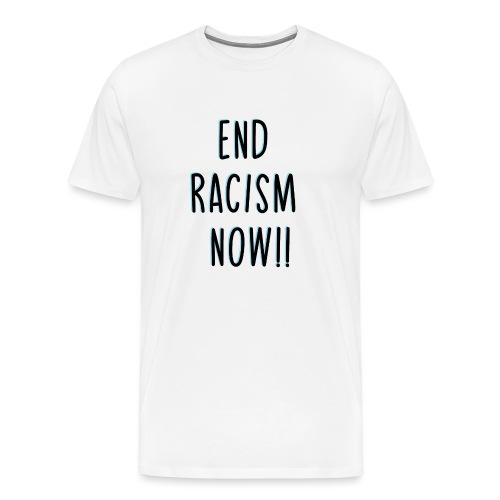 End Racism Now! - Camiseta premium hombre