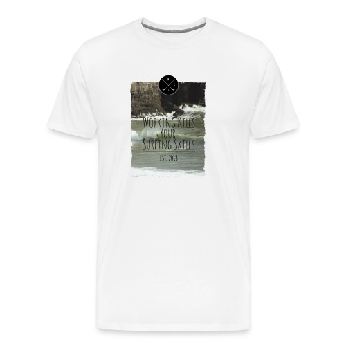 Working kills your surfing skills - Männer Premium T-Shirt