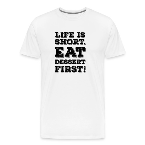 Life is short. Eat Dessert first! Zitat Spruch - Men's Premium T-Shirt