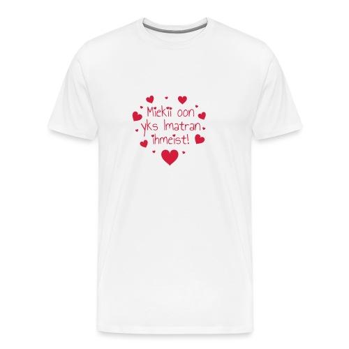Miekii oon yks Imatran Ihmeist! Naisten t-paita - Miesten premium t-paita