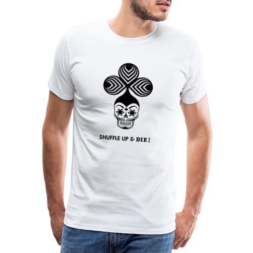 « Shuffle up & die ! » ♣ club - T-shirt Premium Homme