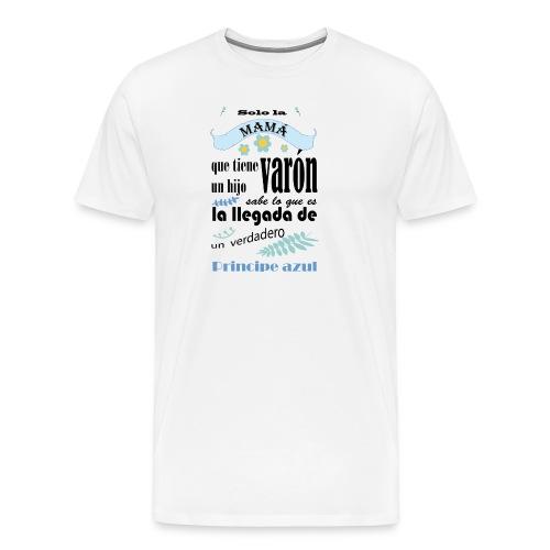 solo la mama que tiene un hijo varon - Camiseta premium hombre