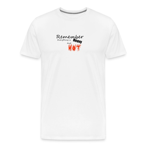 Remember Everthing is Heavy and HOT png - Men's Premium T-Shirt