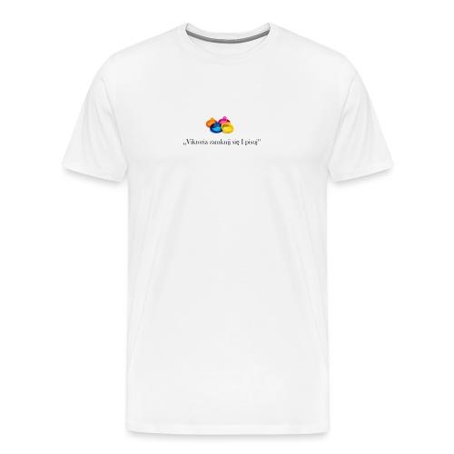 Viktoria zamknij sie i pisuj LIMITED EDITION!!! - Men's Premium T-Shirt