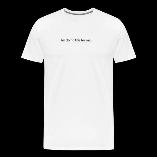 im doing this for me - Herre premium T-shirt