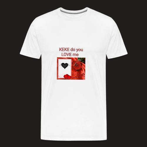Keke do you Love me - Männer Premium T-Shirt