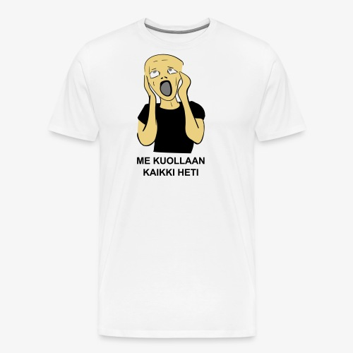 ME KUOLLAAN KAIKKI HETI - Miesten premium t-paita