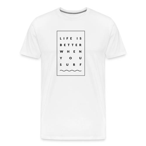 Life is better when you surf - Männer Premium T-Shirt