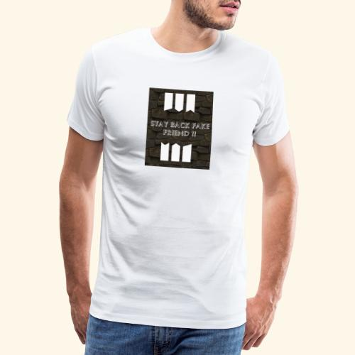 Stay back fake friend !! - T-shirt Premium Homme