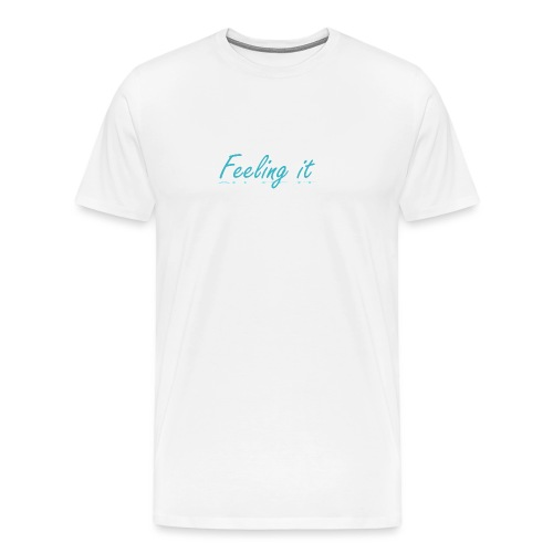 Feeling It (All of It) Women's T-shirt - Men's Premium T-Shirt