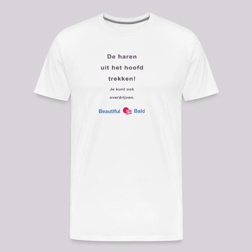 De haren uit je hoofd trekken b - Mannen Premium T-shirt